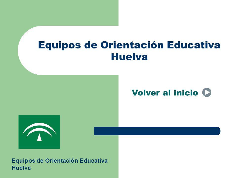 Equipos de Orientación Educativa Huelva Volver al inicio Equipos de Orientación Educativa Huelva