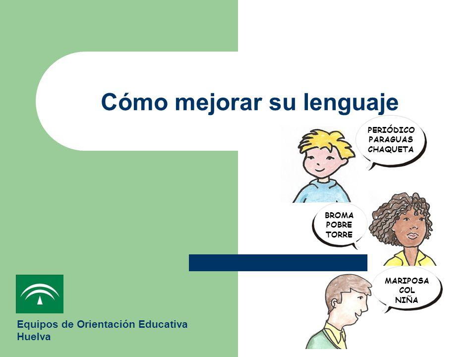 Cómo mejorar su lenguaje Equipos de Orientación Educativa Huelva BROMA POBRE TORRE PERIÓDICO PARAGUAS CHAQUETA MARIPOSA COL NIÑA