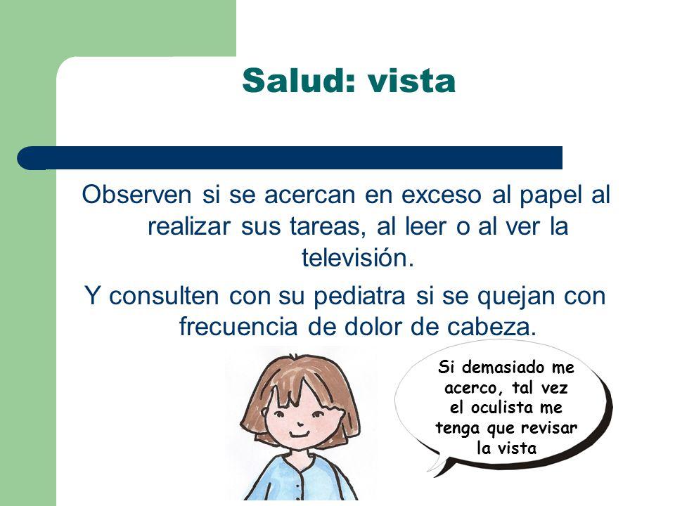 Observen si se acercan en exceso al papel al realizar sus tareas, al leer o al ver la televisión.