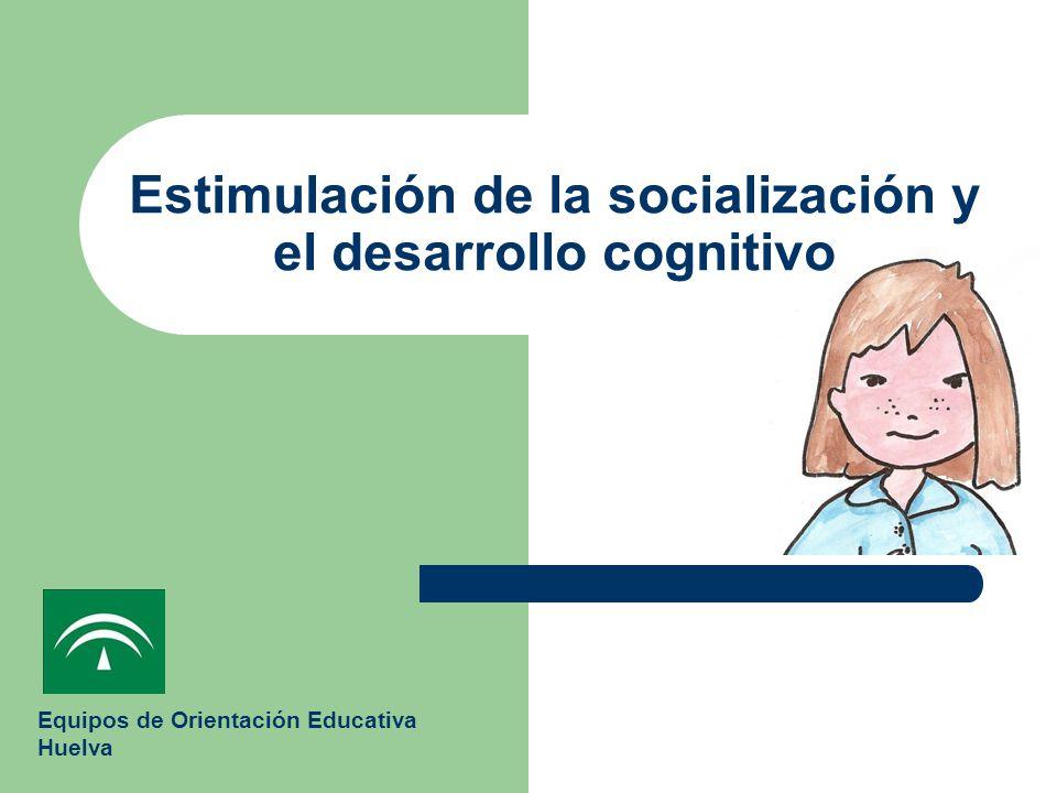 Equipos de Orientación Educativa Huelva Estimulación de la socialización y el desarrollo cognitivo