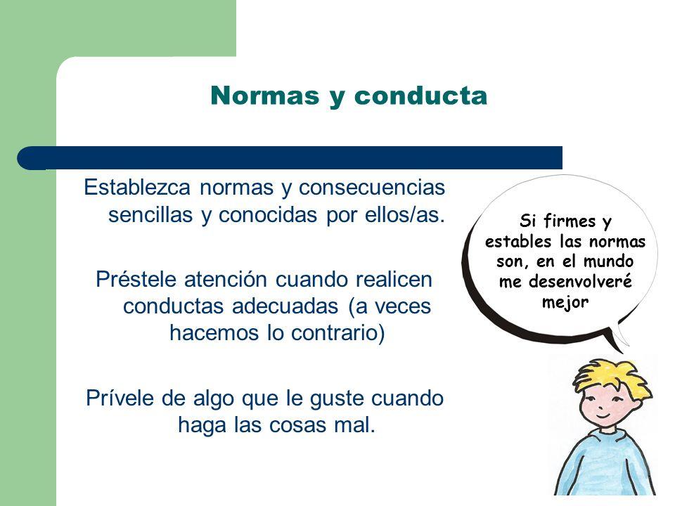 Normas y conducta Establezca normas y consecuencias sencillas y conocidas por ellos/as.
