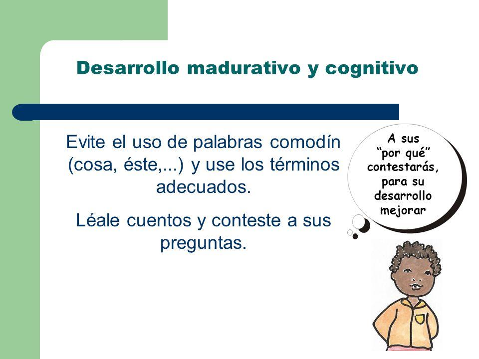 Desarrollo madurativo y cognitivo Evite el uso de palabras comodín (cosa, éste,...) y use los términos adecuados.