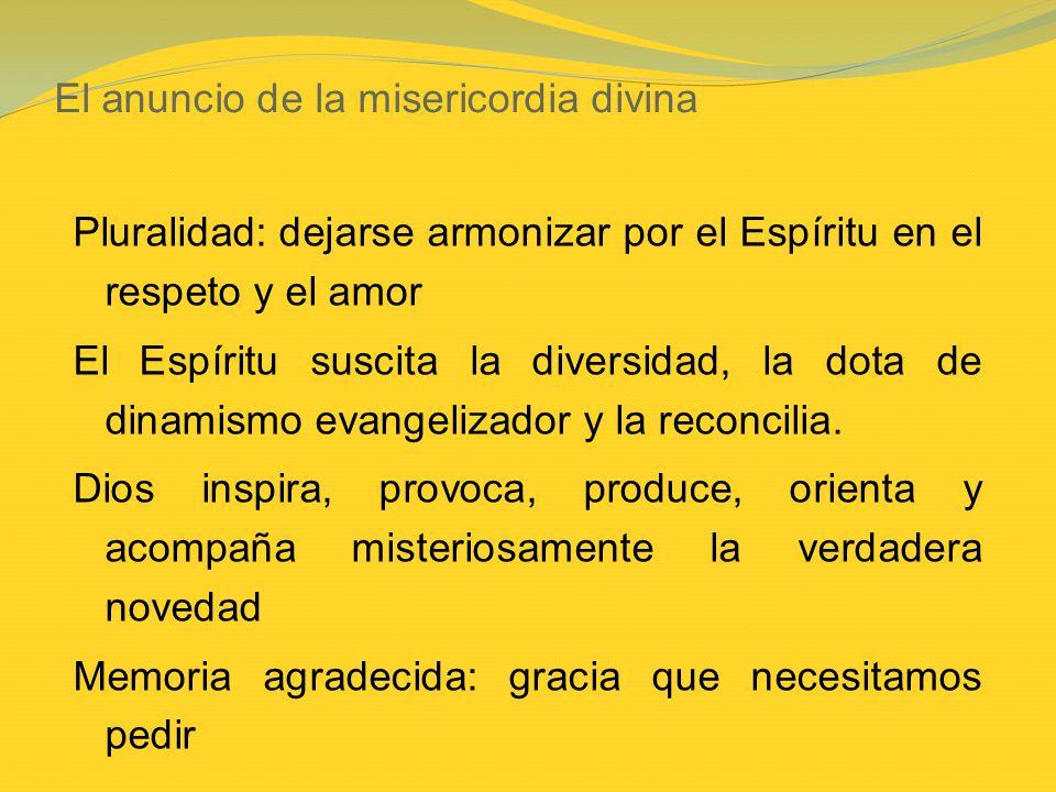 El anuncio de la misericordia divina Pluralidad: dejarse armonizar por el Espíritu en el respeto y el amor El Espíritu suscita la diversidad, la dota