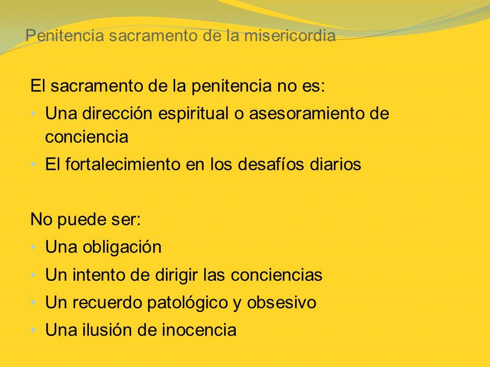 Penitencia sacramento de la misericordia El sacramento de la penitencia no es: Una dirección espiritual o asesoramiento de conciencia El fortalecimien