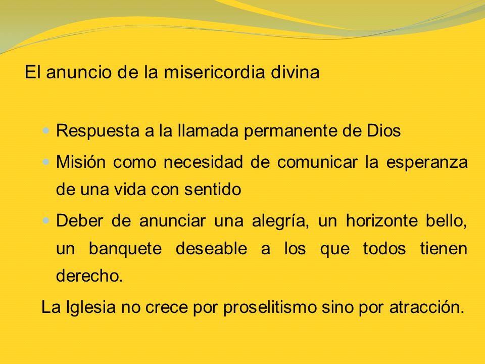 El anuncio de la misericordia divina Respuesta a la llamada permanente de Dios Misión como necesidad de comunicar la esperanza de una vida con sentido