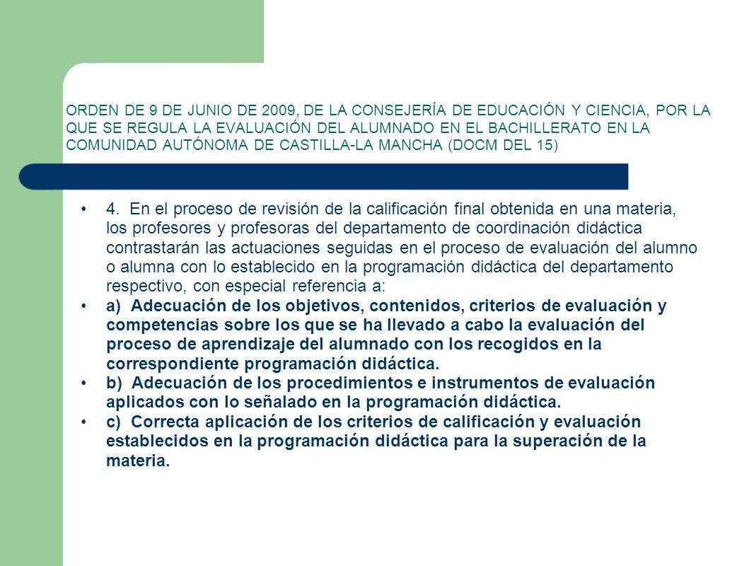 ORDEN DE 9 DE JUNIO DE 2009, DE LA CONSEJERÍA DE EDUCACIÓN Y CIENCIA, POR LA QUE SE REGULA LA EVALUACIÓN DEL ALUMNADO EN EL BACHILLERATO EN LA COMUNIDAD AUTÓNOMA DE CASTILLA-LA MANCHA (DOCM DEL 15) 4.