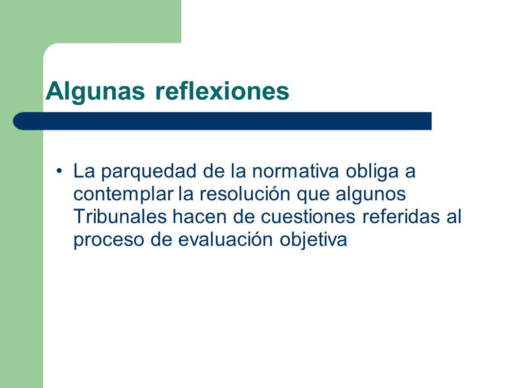 Algunas reflexiones La parquedad de la normativa obliga a contemplar la resolución que algunos Tribunales hacen de cuestiones referidas al proceso de evaluación objetiva