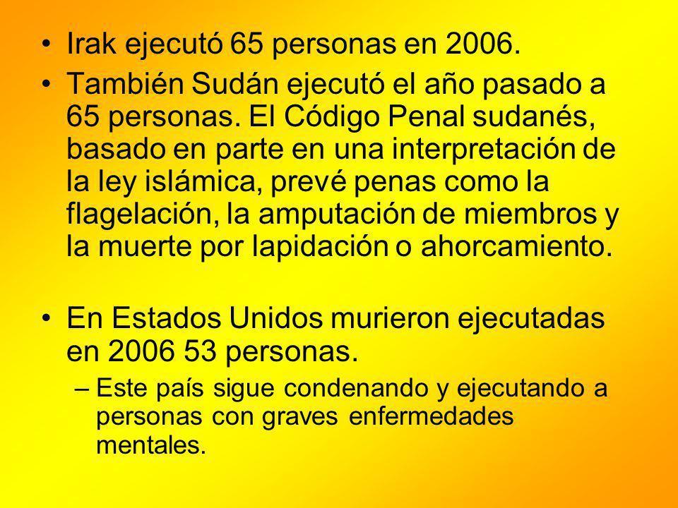 Irak ejecutó 65 personas en 2006. También Sudán ejecutó el año pasado a 65 personas. El Código Penal sudanés, basado en parte en una interpretación de