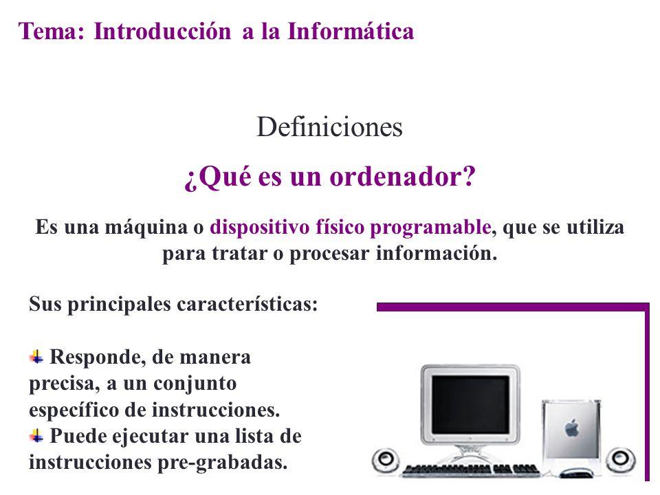 Definiciones ¿Qué es un ordenador? Es una máquina o dispositivo físico programable, que se utiliza para tratar o procesar información. Sus principales