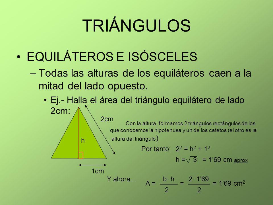 TRIÁNGULOS EQUILÁTEROS E ISÓSCELES –Todas las alturas de los equiláteros caen a la mitad del lado opuesto. Ej.- Halla el área del triángulo equilátero