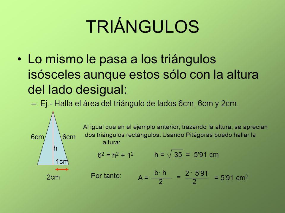 TRIÁNGULOS Lo mismo le pasa a los triángulos isósceles aunque estos sólo con la altura del lado desigual: –Ej.- Halla el área del triángulo de lados 6