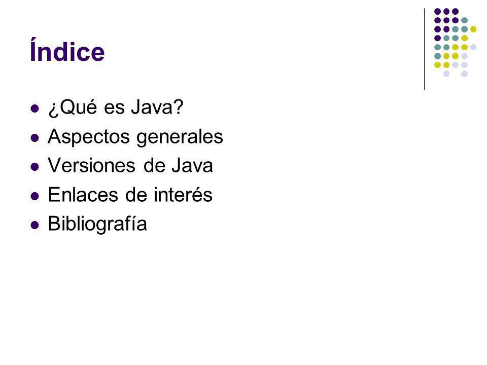 Índice ¿Qué es Java? Aspectos generales Versiones de Java Enlaces de interés Bibliografía