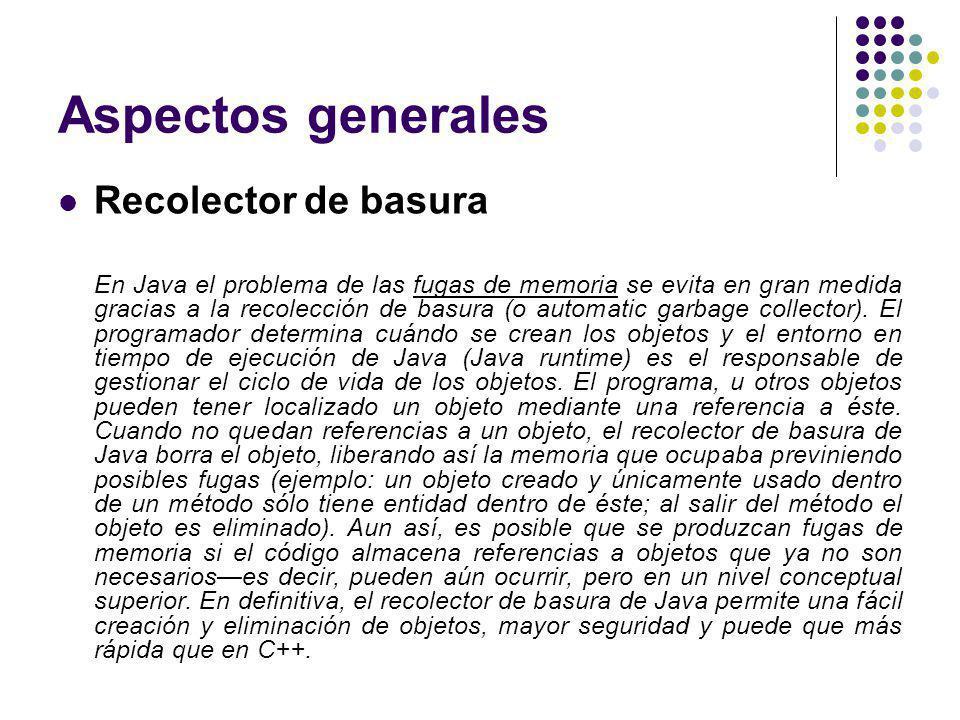 Aspectos generales Recolector de basura En Java el problema de las fugas de memoria se evita en gran medida gracias a la recolección de basura (o auto