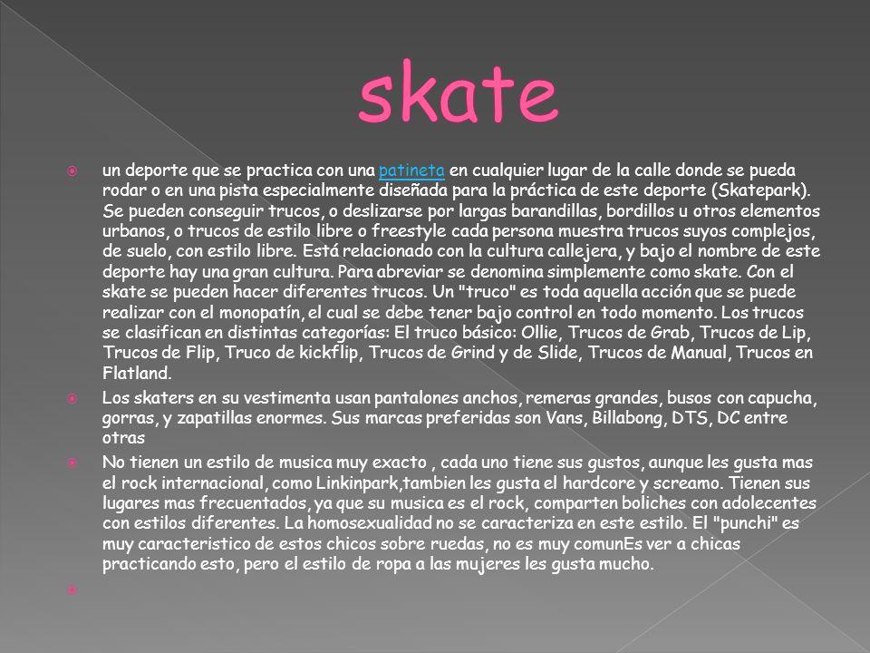 un deporte que se practica con una patineta en cualquier lugar de la calle donde se pueda rodar o en una pista especialmente diseñada para la práctica