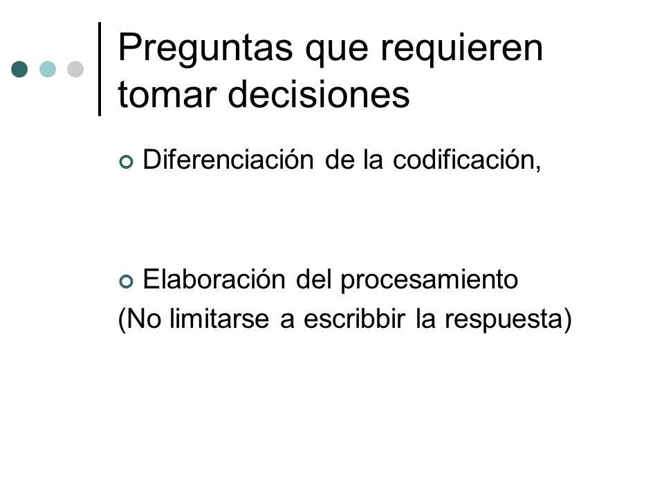 Preguntas que requieren tomar decisiones Diferenciación de la codificación, Elaboración del procesamiento (No limitarse a escribbir la respuesta)