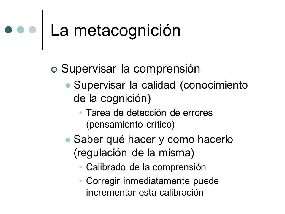 La metacognición Supervisar la comprensión Supervisar la calidad (conocimiento de la cognición) Tarea de detección de errores (pensamiento crítico) Sa