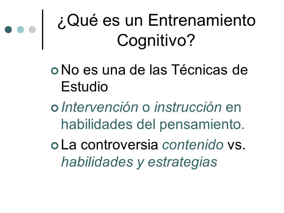¿Qué es un Entrenamiento Cognitivo? No es una de las Técnicas de Estudio Intervención o instrucción en habilidades del pensamiento. La controversia co