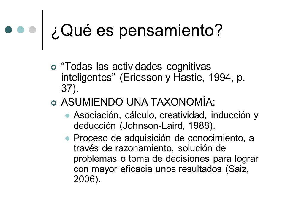 ¿Qué es pensamiento? Todas las actividades cognitivas inteligentes (Ericsson y Hastie, 1994, p. 37). ASUMIENDO UNA TAXONOMÍA: Asociación, cálculo, cre
