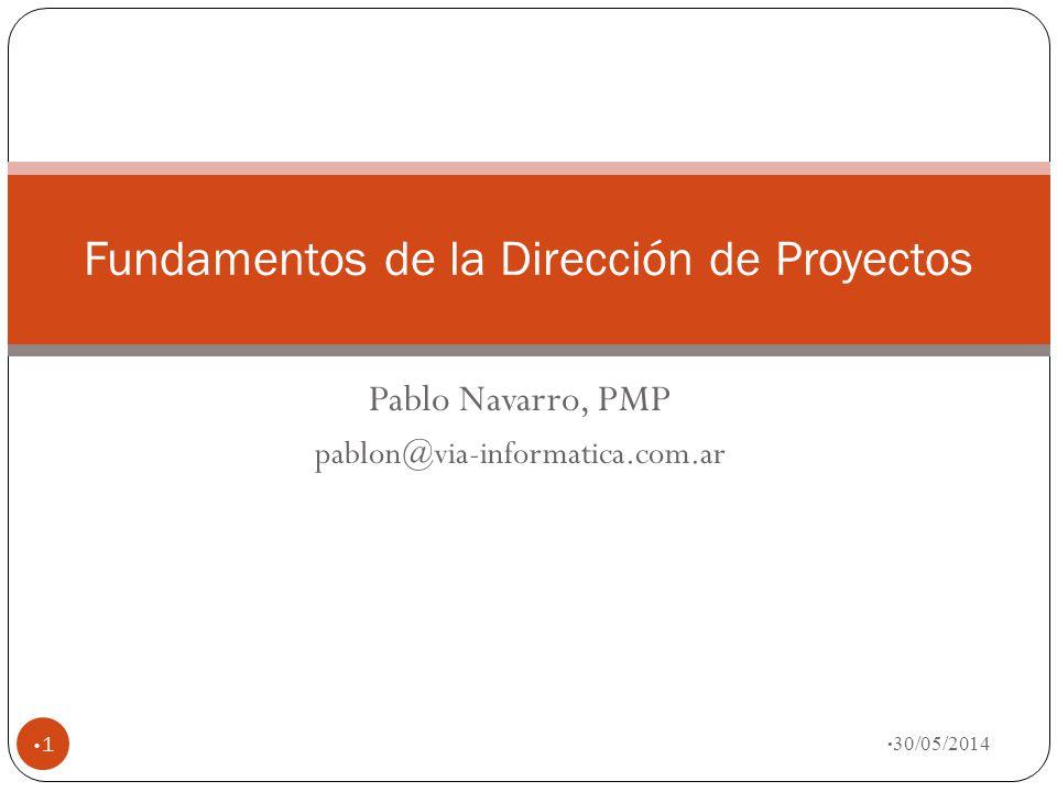 Pablo Navarro, PMP pablon@via-informatica.com.ar 30/05/2014 1 Fundamentos de la Dirección de Proyectos