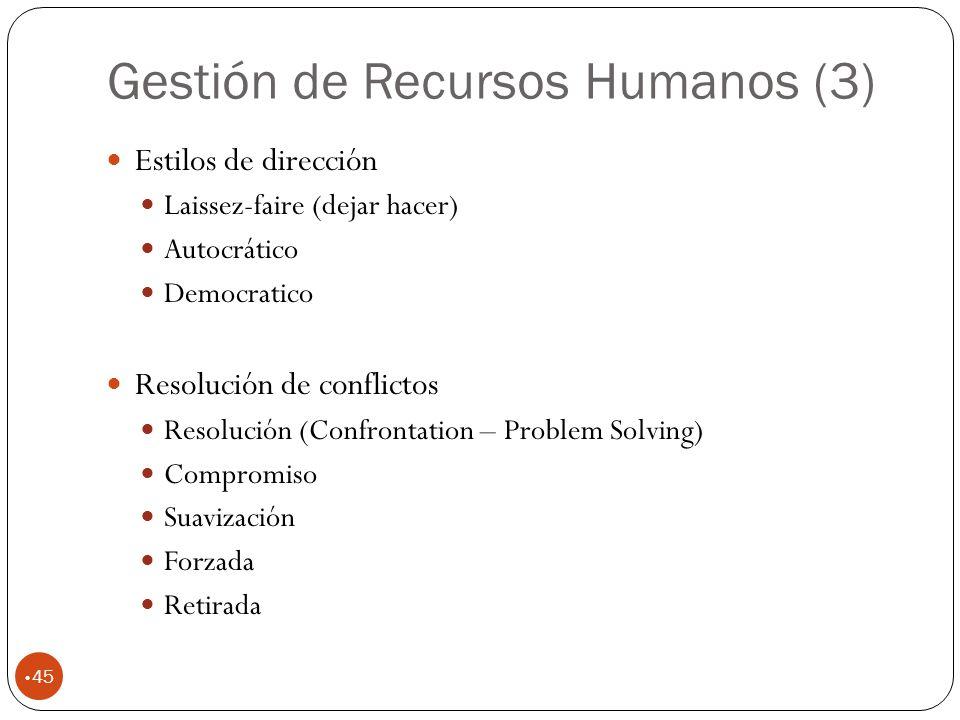 Gestión de Recursos Humanos (3) 45 Estilos de dirección Laissez-faire (dejar hacer) Autocrático Democratico Resolución de conflictos Resolución (Confrontation – Problem Solving) Compromiso Suavización Forzada Retirada