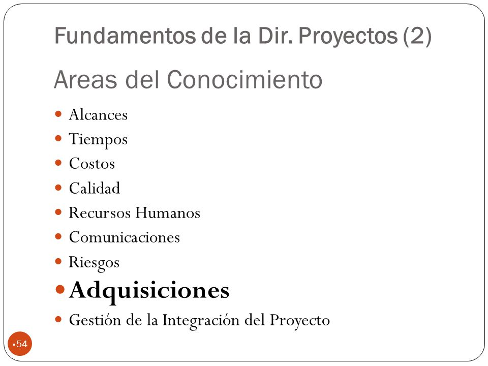 Areas del Conocimiento 54 Alcances Tiempos Costos Calidad Recursos Humanos Comunicaciones Riesgos Adquisiciones Gestión de la Integración del Proyecto Fundamentos de la Dir.