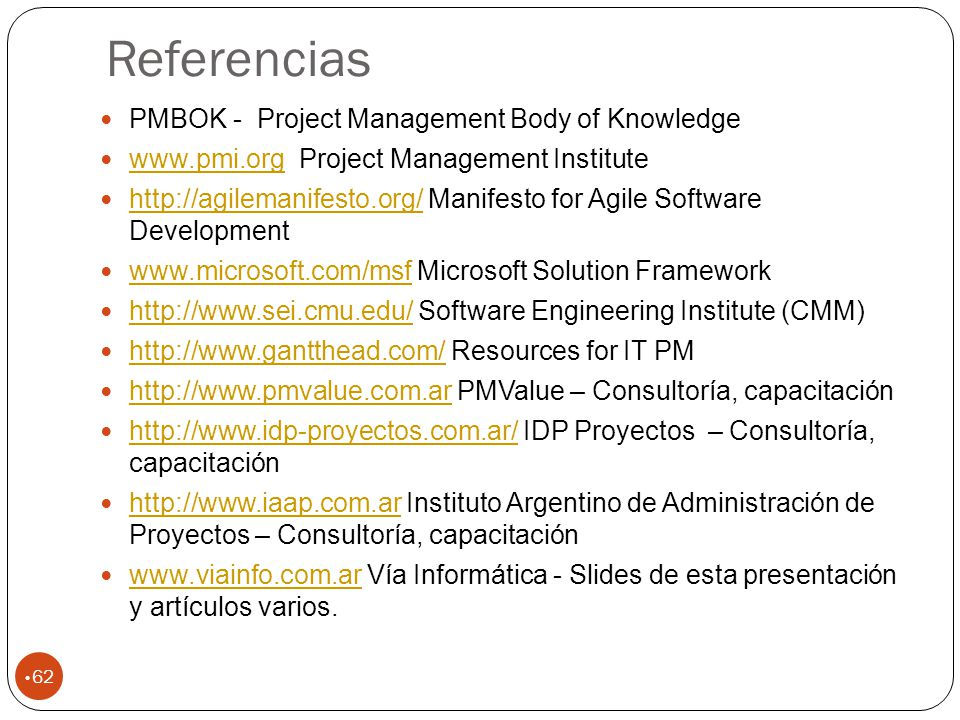 Referencias 62 PMBOK - Project Management Body of Knowledge www.pmi.org Project Management Institute www.pmi.org http://agilemanifesto.org/ Manifesto