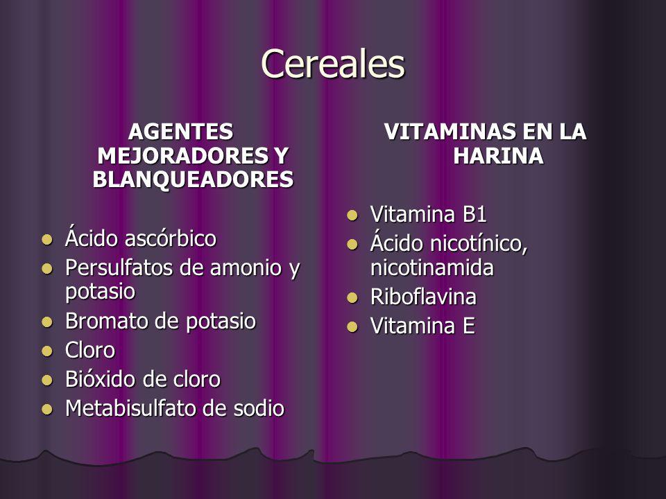 Cereales AGENTES MEJORADORES Y BLANQUEADORES Ácido ascórbico Ácido ascórbico Persulfatos de amonio y potasio Persulfatos de amonio y potasio Bromato d