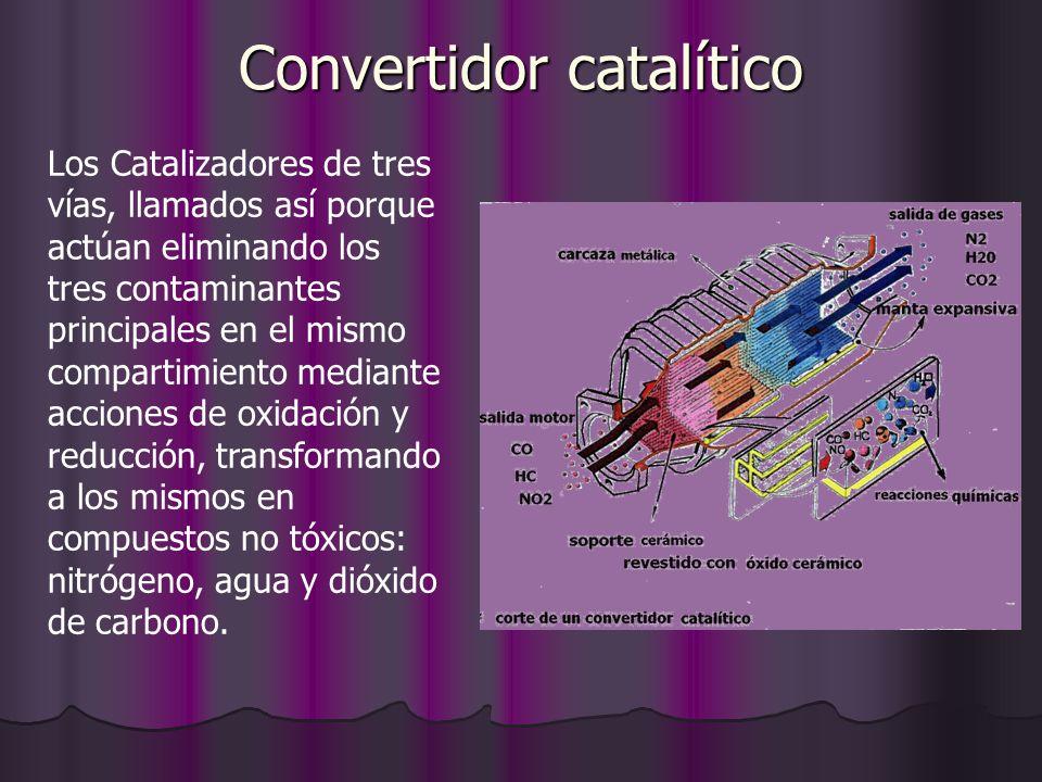 Convertidor catalítico Los Catalizadores de tres vías, llamados así porque actúan eliminando los tres contaminantes principales en el mismo compartimi