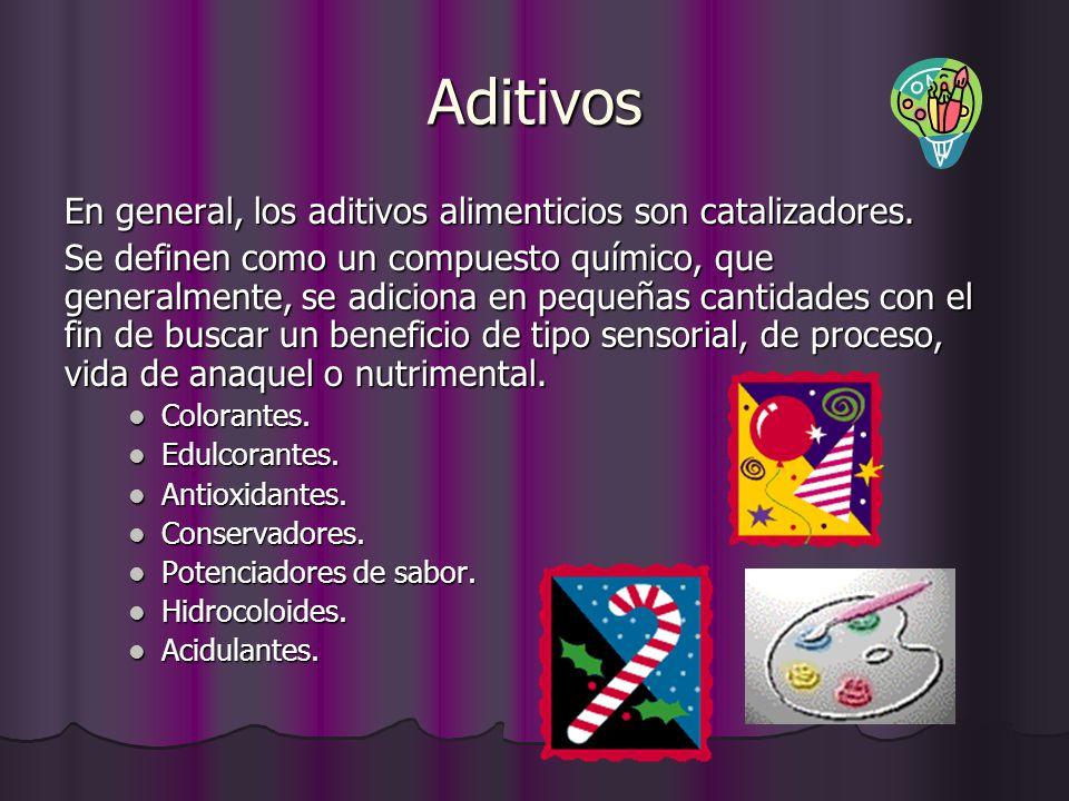 Aditivos En general, los aditivos alimenticios son catalizadores. Se definen como un compuesto químico, que generalmente, se adiciona en pequeñas cant