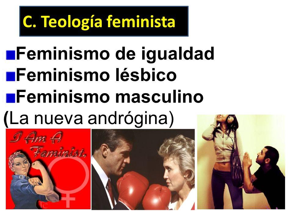 C. Teología feminista Feminismo de igualdad Feminismo lésbico Feminismo masculino (La nueva andrógina)