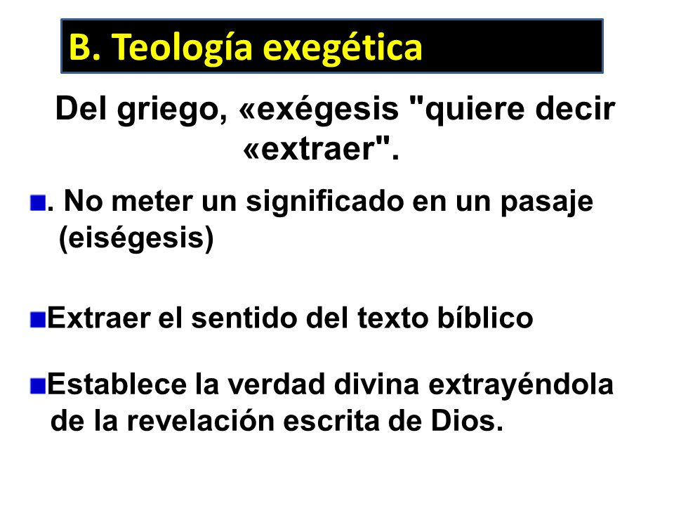 B. Teología exegética Del griego, «exégesis
