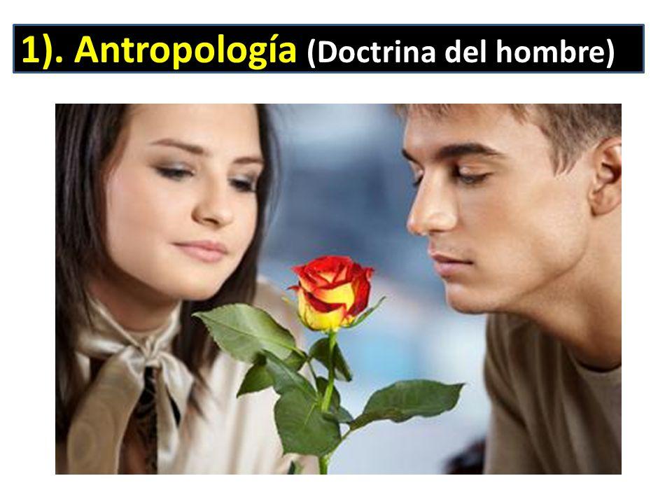 1). Antropología (Doctrina del hombre)