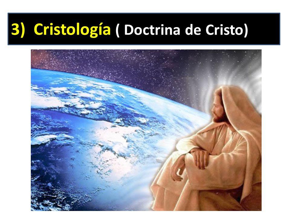 3) Cristología ( Doctrina de Cristo)
