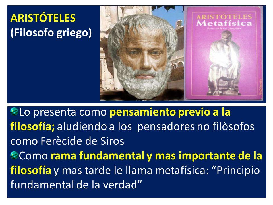ARISTÓTELES (Filosofo griego) Lo presenta como pensamiento previo a la filosofía; aludiendo a los pensadores no filòsofos como Ferècide de Siros Como
