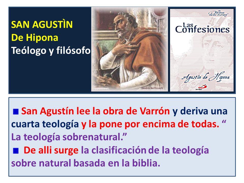 San Agustín lee la obra de Varrón y deriva una cuarta teología y la pone por encima de todas. La teología sobrenatural. De alli surge la clasificación