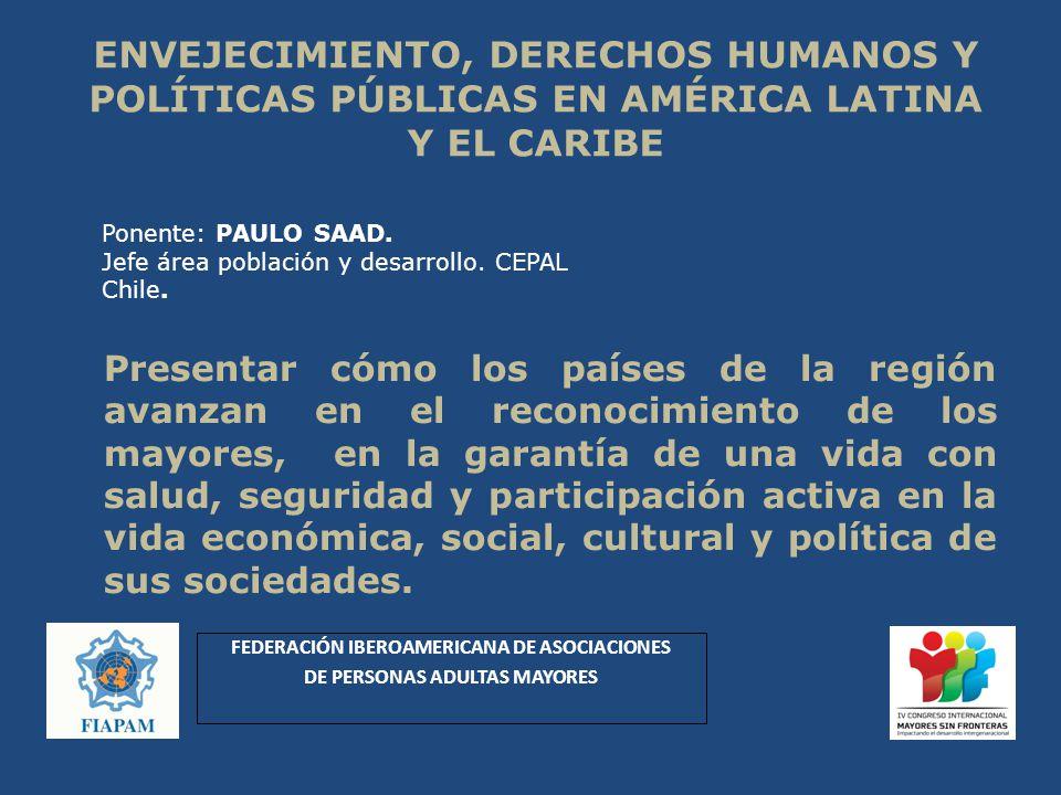 ENVEJECIMIENTO, DERECHOS HUMANOS Y POLÍTICAS PÚBLICAS EN AMÉRICA LATINA Y EL CARIBE Presentar cómo los países de la región avanzan en el reconocimient