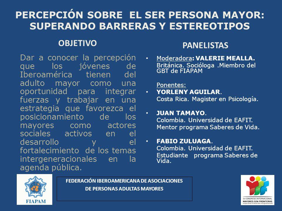 PERCEPCIÓN SOBRE EL SER PERSONA MAYOR: SUPERANDO BARRERAS Y ESTEREOTIPOS OBJETIVO Dar a conocer la percepción que los jóvenes de Iberoamérica tienen d