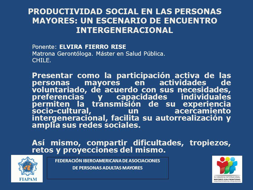 PRODUCTIVIDAD SOCIAL EN LAS PERSONAS MAYORES: UN ESCENARIO DE ENCUENTRO INTERGENERACIONAL Presentar como la participación activa de las personas mayor
