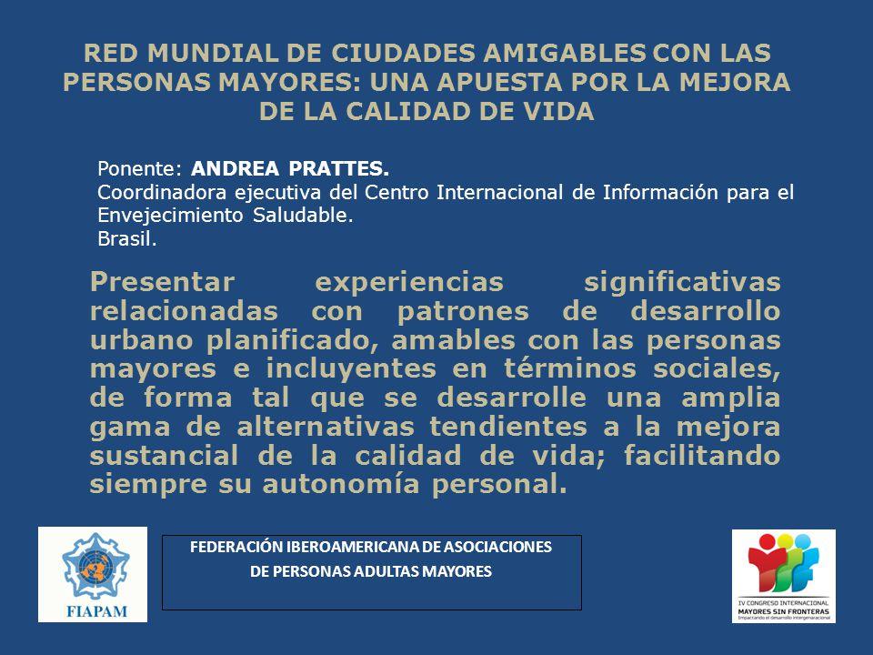 RED MUNDIAL DE CIUDADES AMIGABLES CON LAS PERSONAS MAYORES: UNA APUESTA POR LA MEJORA DE LA CALIDAD DE VIDA Presentar experiencias significativas rela
