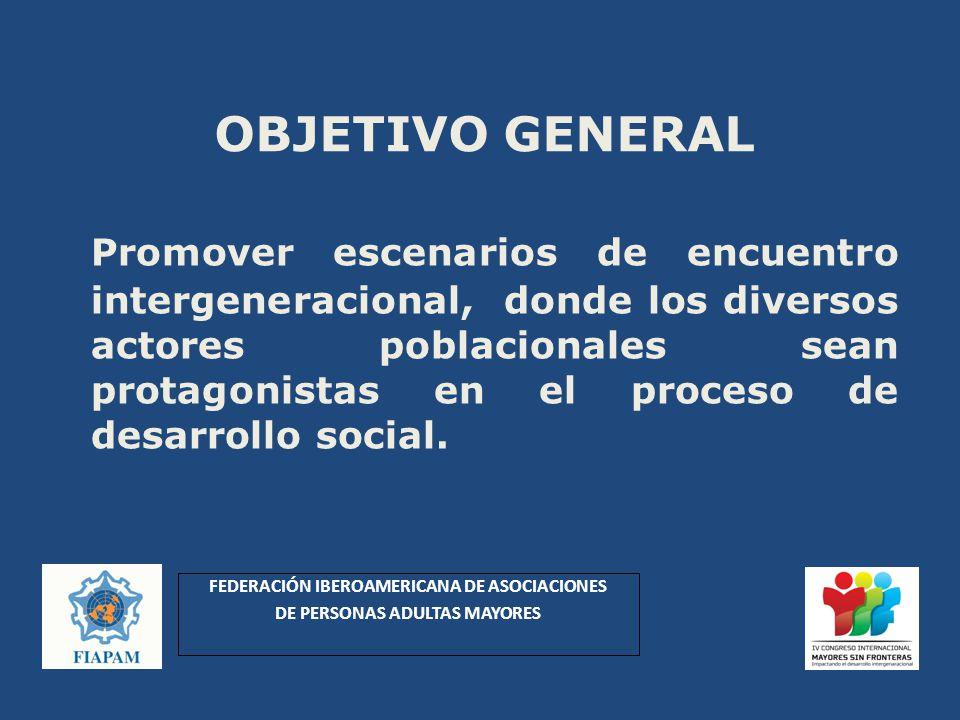 OBJETIVO GENERAL Promover escenarios de encuentro intergeneracional, donde los diversos actores poblacionales sean protagonistas en el proceso de desarrollo social.