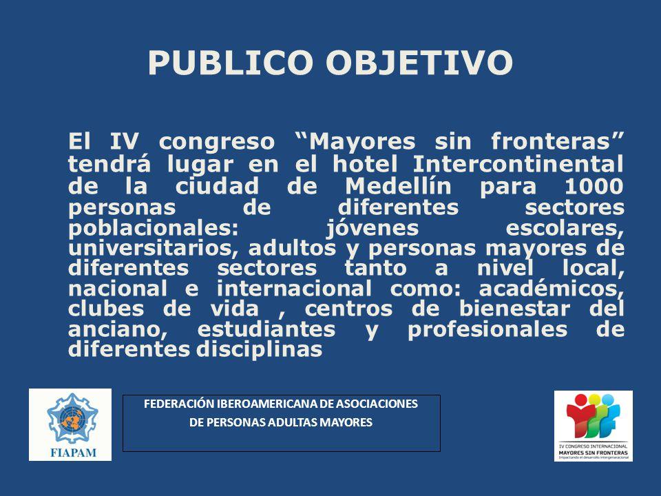 PUBLICO OBJETIVO El IV congreso Mayores sin fronteras tendrá lugar en el hotel Intercontinental de la ciudad de Medellín para 1000 personas de diferen