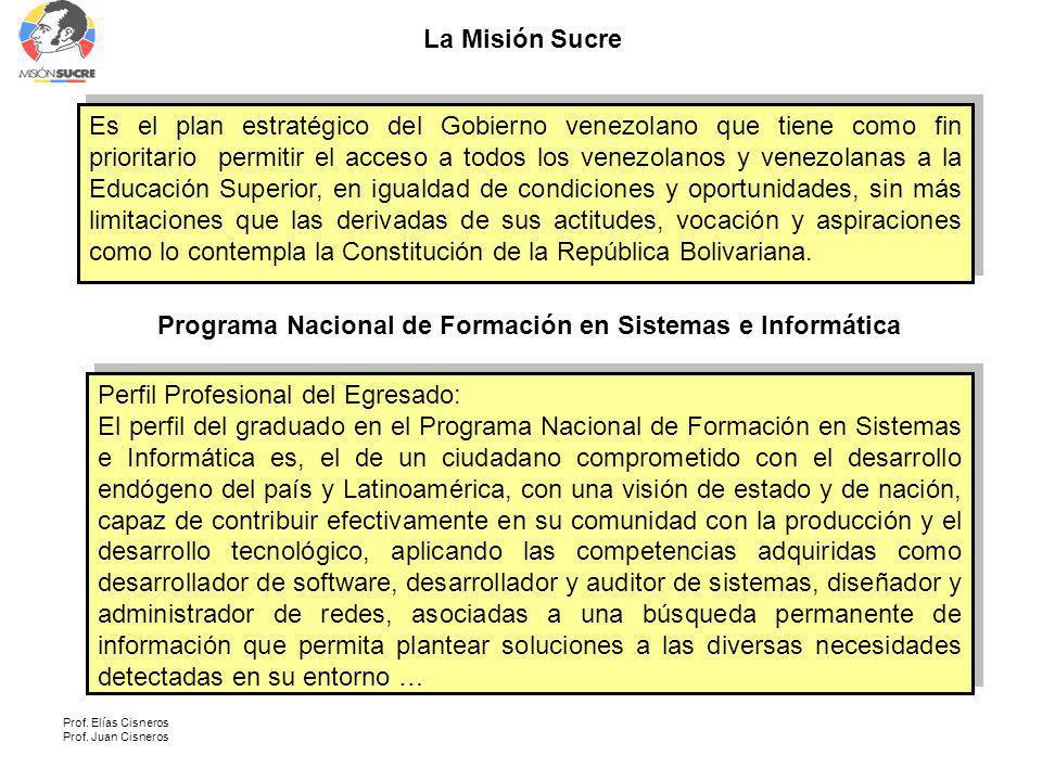 Prof. Elías Cisneros Prof. Juan Cisneros La Misión Sucre Es el plan estratégico del Gobierno venezolano que tiene como fin prioritario permitir el acc