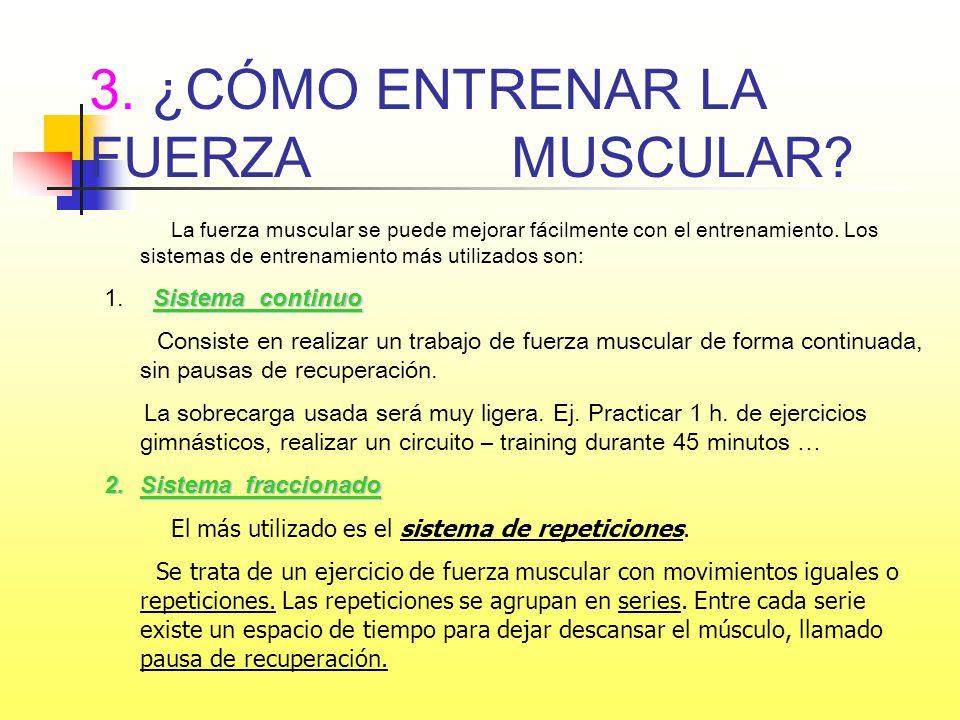 3. ¿CÓMO ENTRENAR LA FUERZA MUSCULAR? La fuerza muscular se puede mejorar fácilmente con el entrenamiento. Los sistemas de entrenamiento más utilizado