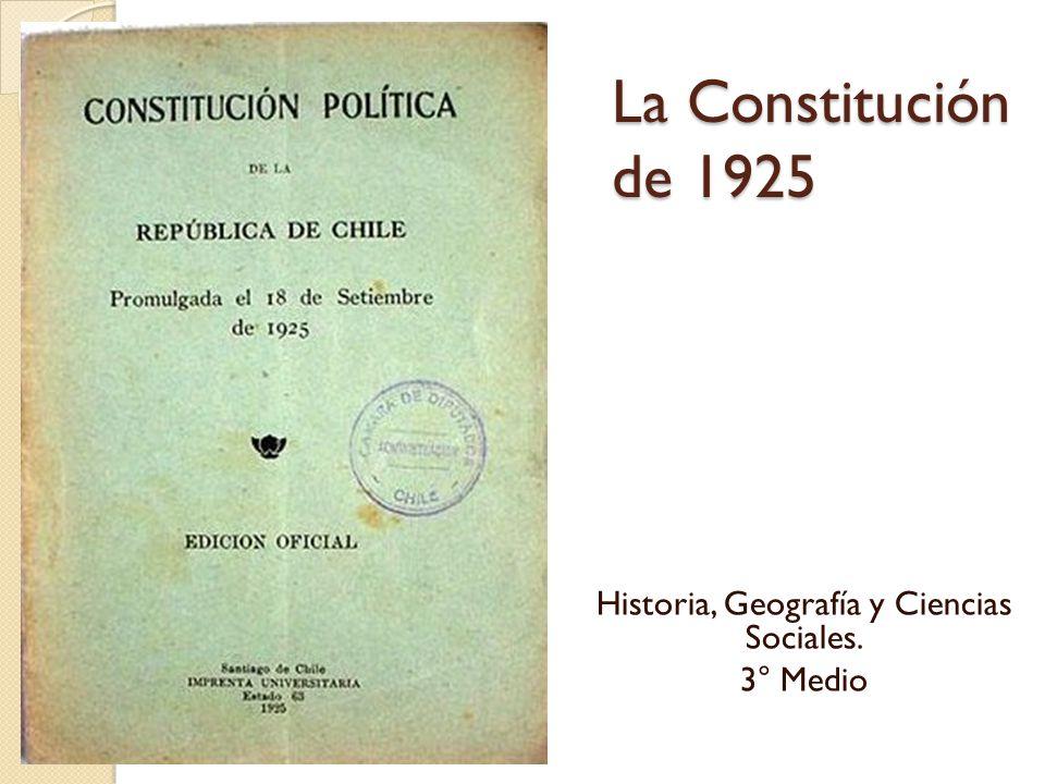 La Constitución de 1925 Historia, Geografía y Ciencias Sociales. 3° Medio