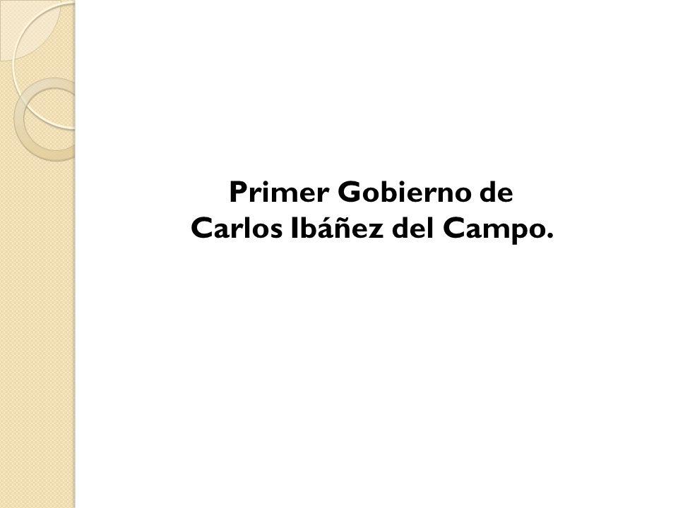 Primer Gobierno de Carlos Ibáñez del Campo.