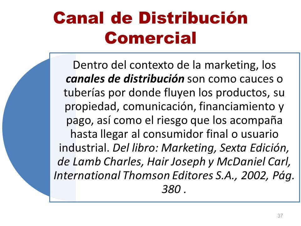 Canal de Distribución Comercial Dentro del contexto de la marketing, los canales de distribución son como cauces o tuberías por donde fluyen los produ