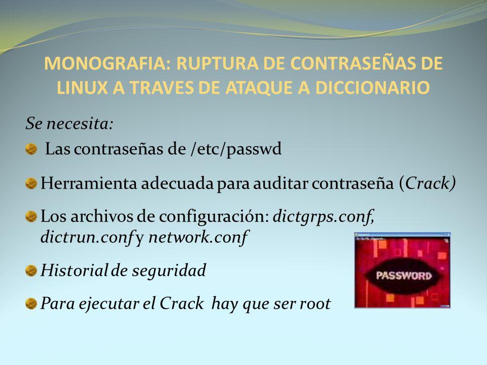 MONOGRAFIA: RUPTURA DE CONTRASEÑAS DE LINUX A TRAVES DE ATAQUE A DICCIONARIO Se necesita: Las contraseñas de /etc/passwd Herramienta adecuada para aud