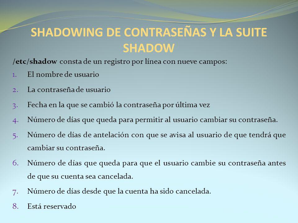 /etc/shadow consta de un registro por línea con nueve campos: 1. El nombre de usuario 2. La contraseña de usuario 3. Fecha en la que se cambió la cont