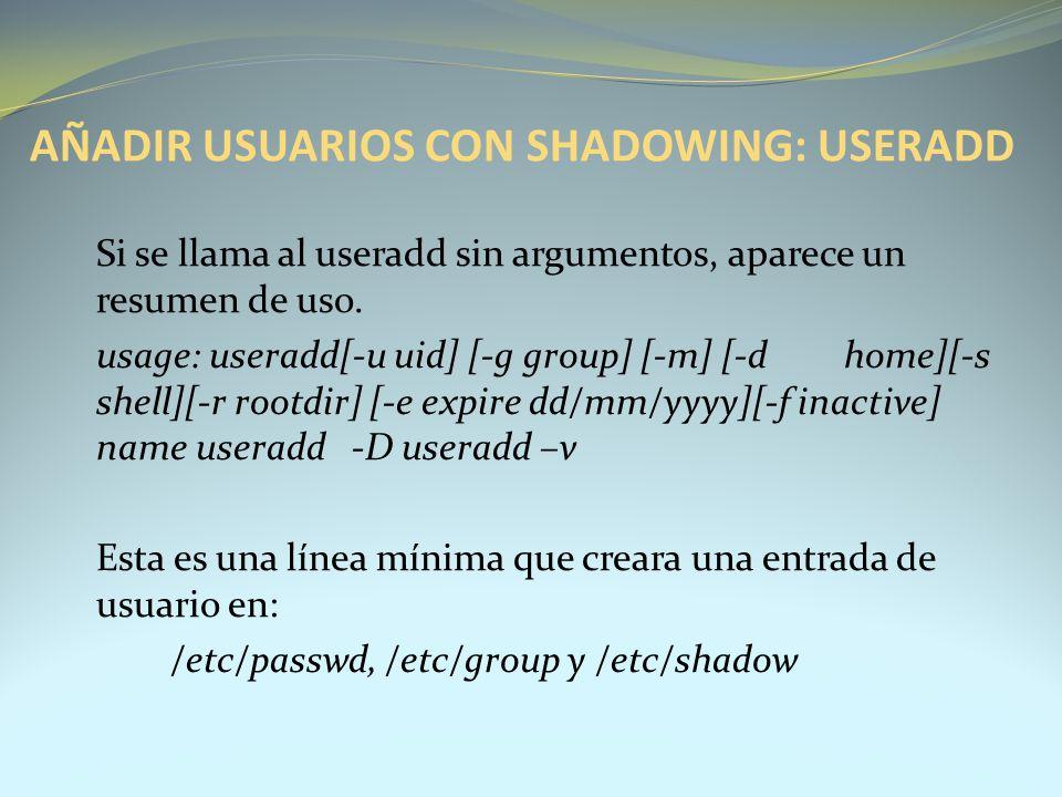 Si se llama al useradd sin argumentos, aparece un resumen de uso. usage: useradd[-u uid] [-g group] [-m] [-d home][-s shell][-r rootdir] [-e expire dd