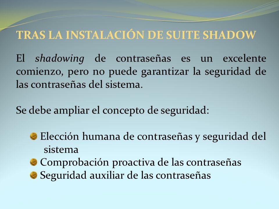 TRAS LA INSTALACIÓN DE SUITE SHADOW El shadowing de contraseñas es un excelente comienzo, pero no puede garantizar la seguridad de las contraseñas del
